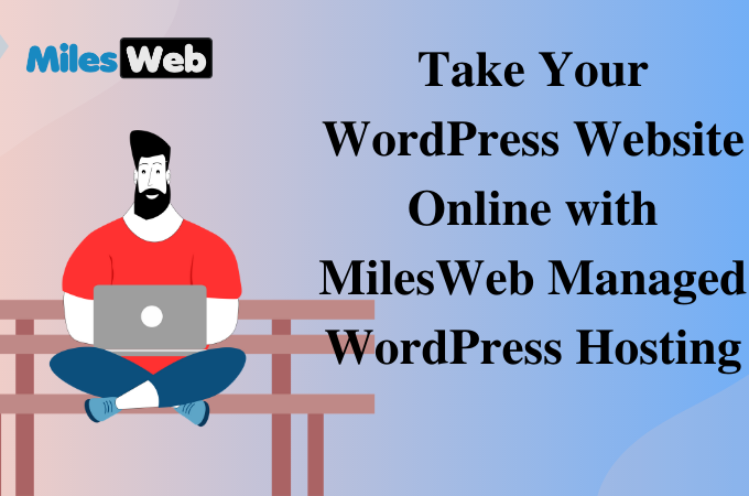Take Your WordPress Website Online with MilesWeb Managed WordPress Hosting